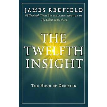 The Twelfth Insight - The Hour of Decision by James Redfield - 9780446
