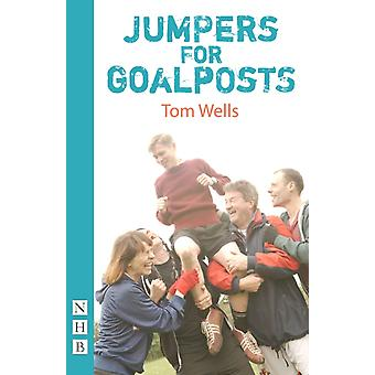 Jumpers for Goalposts (NHB Modern Plays) (Paperback) by Wells Tom