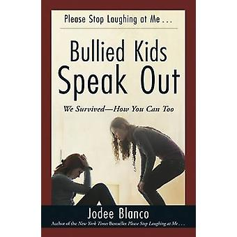 Bullied Kids Speak out - We Survived-How You Can Too by Jodee Blanco -