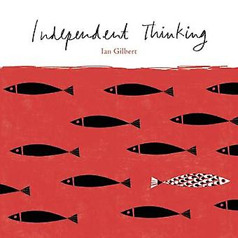 Independent Thinking by Ian Gilbert - 9781781350553 Book