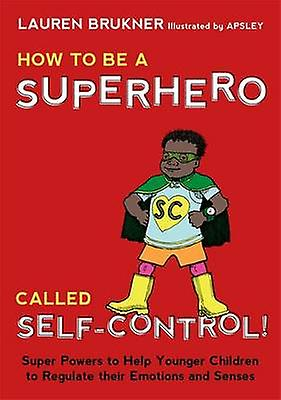 How to be a Superhero Called Self-Control! - Super Powers to Help Youn