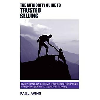The Authority Guide to Trusted Selling - Building Stronger - Deeper -