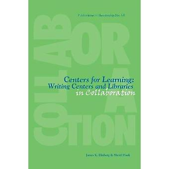 Centers for Learning - Writing Centers and Libraries in Collaboration
