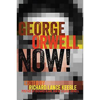 George Orwell Now! by Richard Lance Keeble - Richard Blair - 97814331
