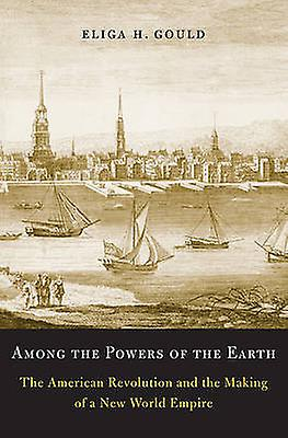 Among the Powers of the Earth - The American Revolution and the Making