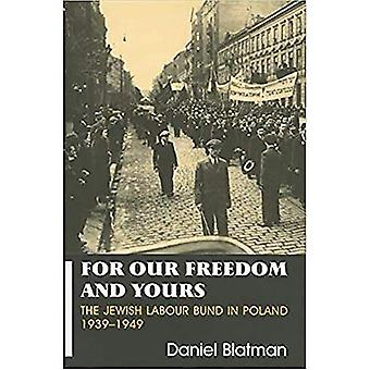 The Jewish Labour Bund in Poland, 1939-1949: For Our Freedom and Yours