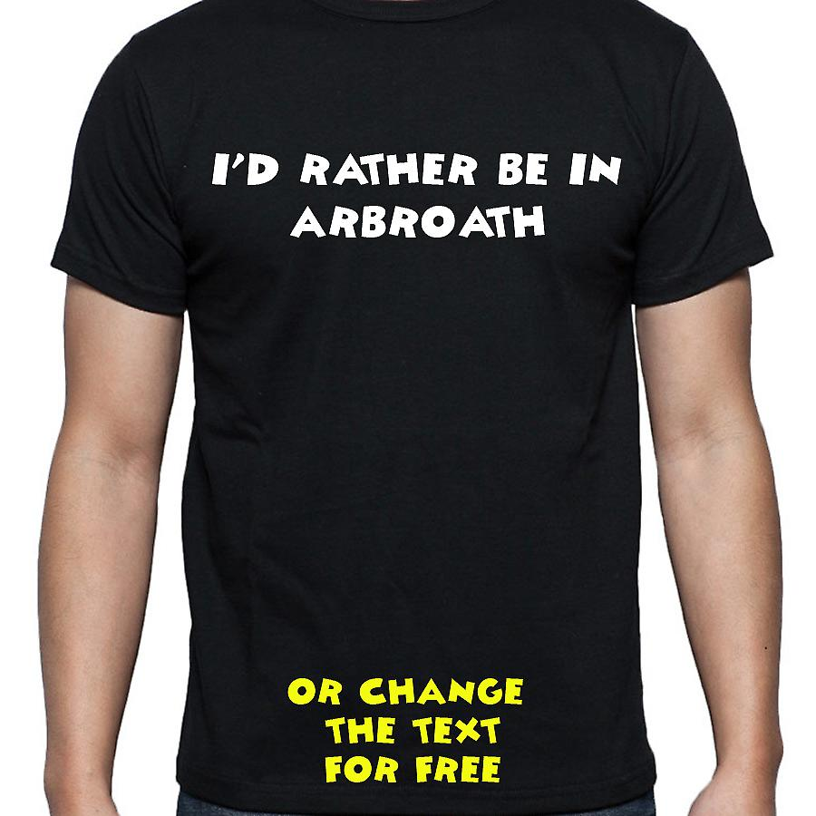 I'd Rather Be In Arbroath Black Hand Printed T shirt