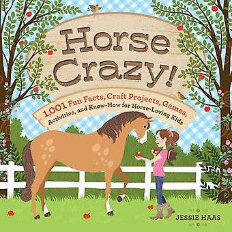 Horse Crazy!: Fun Facts, Ideas, Activities, Projects, Games, and Know-How for Horse-Loving Kids