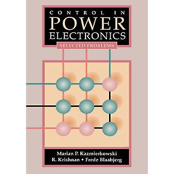 Control in Power Electronics Selected Problems by Kazmierkowski & Marian P.