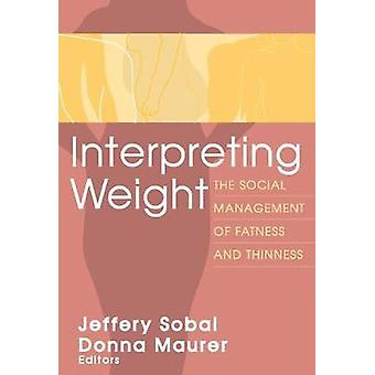 Interpreting Weight The Social Management of Fatness and Thinness by Maurer & Donna