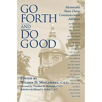 Go Forth and Do Good Memorable Notre Dame Commencement Addresses by Miscamble & C.S.C. & Wilson D.