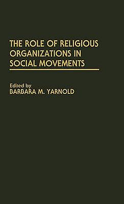 The Role of Religious Organizations in Social MoveHommests by Yarnold & Barbara M.