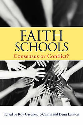 Faith Schools Consensus or Conflict by Gardner & Roy