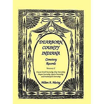 Dearborn County Indiana Friedhof zeichnet Volume C von Masing & Milton A.