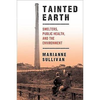 Tainted Earth Smelters Public Health and the Environment by Sullivan & Marianne