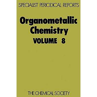 Organometallic Chemistry Volume 8 by Abel & E W