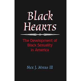 Black Hearts The Development of Black Sexuality in America by Myers & III