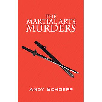 The Martial Arts Murders by Schoepp & Andy