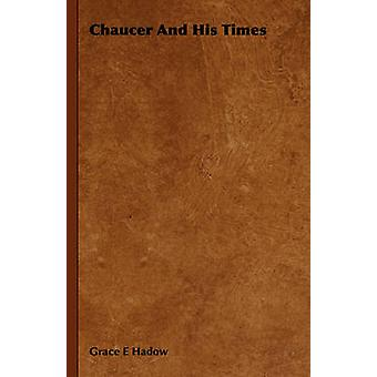 Chaucer And His Times by Hadow & Grace E