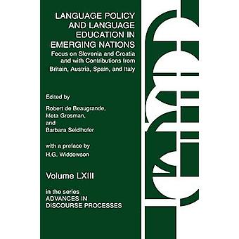 Language Policy and Language Education in Emerging Nations Focus on Slovenia and Croatia with Contributions from Britain Austria Spain and Italy by De Beaugrande & Robert