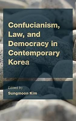 Confucianism Law and Democracy in Contemporary Korea by Kim & Sungmoon