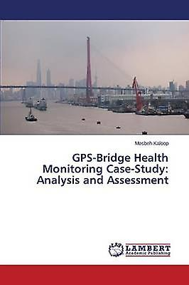 GPSBridge Health Monitoring CaseStudy Analysis and Assessment by Kaloop Mosbeh