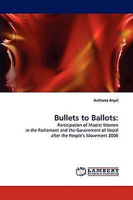 Bullets to Ballots by Aryal & Archana