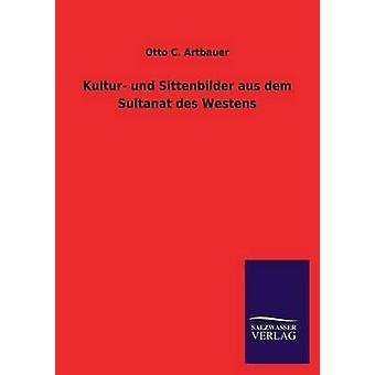 Kultur Und Sittenbilder Aus Dem Sultanat Des Westens door Artbauer & Otto C.