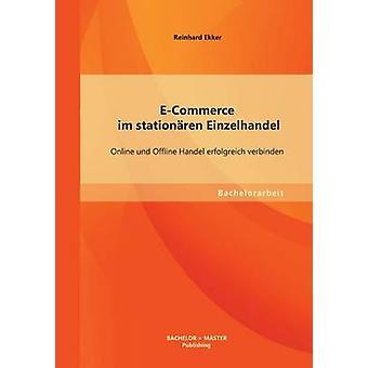 ECommerce Im Stationaren Einzelhandel Online Und Offline Handel Erfolgreich Verbinden by Ekker & Reinhard