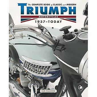 Complete Book of Classic and Modern Triumph Motorcycles 1937-Today by