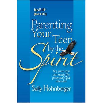 Parenting Your Teen by the Spirit - Yes - Your Teen Can Reach the Pote