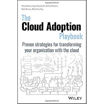 The Cloud Adoption Playbook - Proven Strategies for Transforming Your