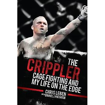 The Crippler - Cage Fighting and My Life on the Edge by Chris Leben -