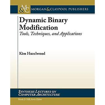 Dynamic Binary Modification - Tools - Techniques - and Applications by