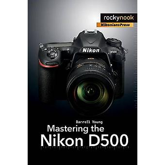 Mastering the Nikon D500 by Darrell Young - 9781681981222 Book