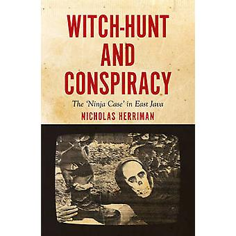 Witch-Hunt and Conspiracy - The 'Ninja Case' in East Java by Nicholas