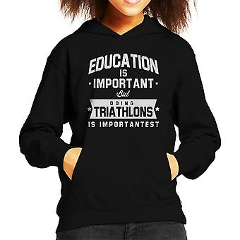 Education Is Important But Doing Triathlons Is Importantest Kid's Hooded Sweatshirt