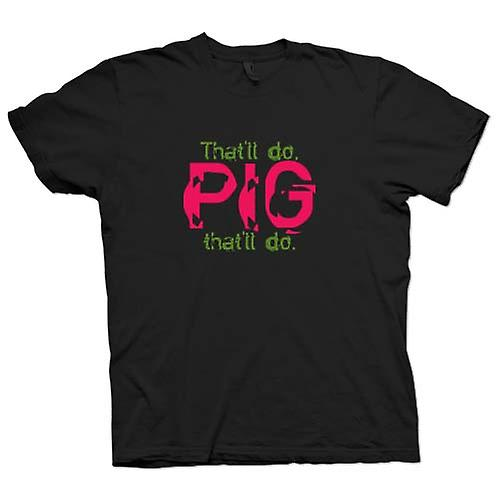 Mens T-shirt - That'll do, pig, that'll do. - Funny Quote