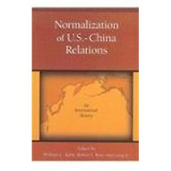 Normalization of U.S.-China Relations - An International History by Wi