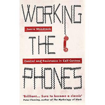 Arbeiten die Telefone - Kontrolle und Widerstand in Call-Center von Jamie W