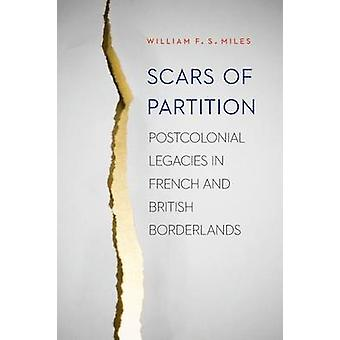 Scars of Partition - Postcolonial Legacies in French and British Borde