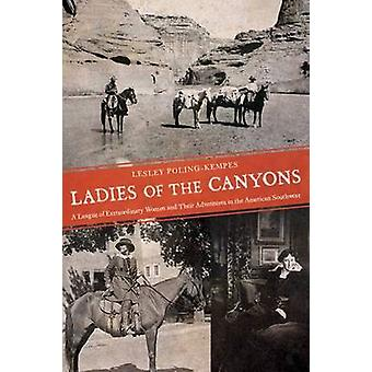 Ladies of the Canyons - A League of Extraordinary Women and Their Adve