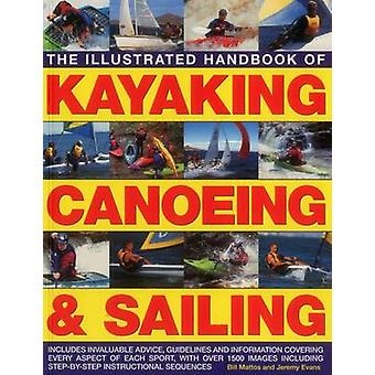 Das illustrierte Handbuch der Kajak - Kanu & Segeln - beinhaltet I