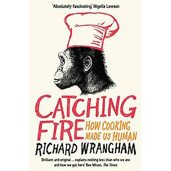 Catching Fire - How Cooking Made Us Human (Main) by Richard Wrangham -