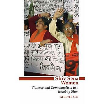 Shiv Sena Frauen - Gewalt und Communalism in Bombay Slums von Atreyee