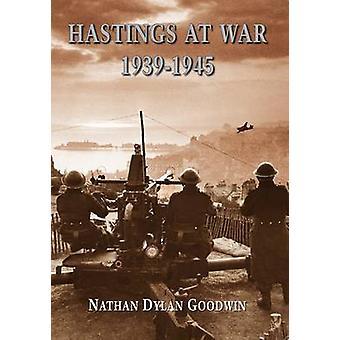 Hastings at War - 1939-1945 door Nathan Dylan Goodwin - 9781860776472 Bo