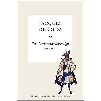The Beast and the Sovereign - Volume I by Jacques Derrida - Geoffrey B