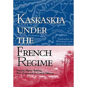 Kaskaskia under the French Regime (3rd) by Natalia Maree Belting - Ca