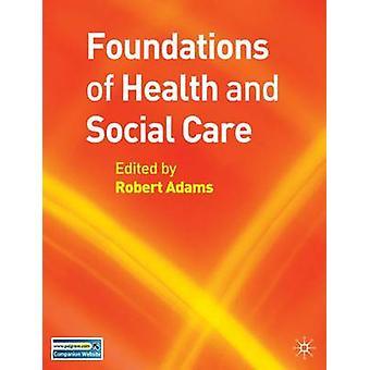 Grundlaget for sundhed og Social pleje af Robert Adams - 9781403998866
