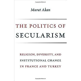 The Politics of Secularism: Religion, Diversity, and Institutional Change in France and Turkey